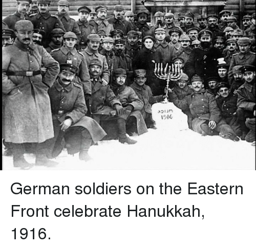 Dank, Soldiers, and Hanukkah: ク1GI  urice  胤  笼  PRI German soldiers on the Eastern Front celebrate Hanukkah, 1916.
