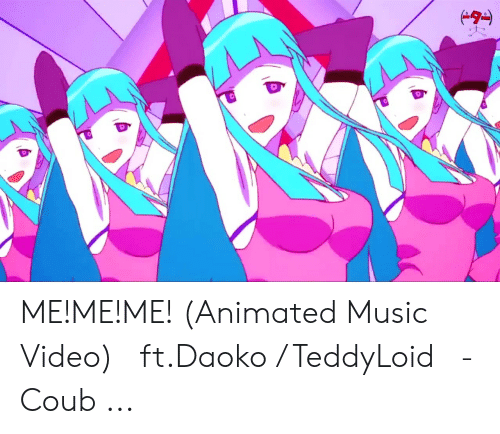 Teddyloid: タ  0 ME!ME!ME! (Animated Music Video) 「ft.Daoko / TeddyLoid」 - Coub ...