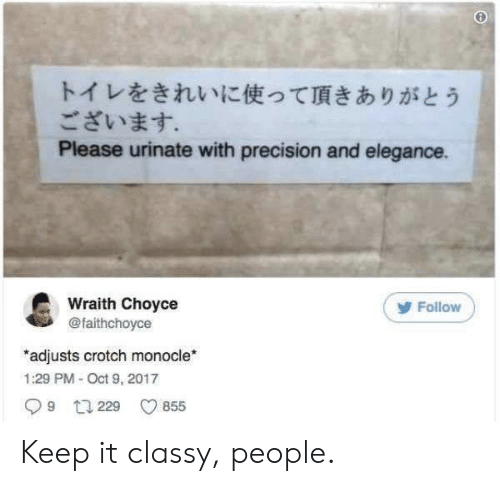 Reddit, Monocle, and Oct: トイレをきれいに使って頂きありがとう  ございます。  Please urinate with precision and elegance.  Wraith Choyce  @faithchoyce  Follow  adjusts crotch monocle  1:29 PM - Oct 9, 2017  9 229  855 Keep it classy, people.