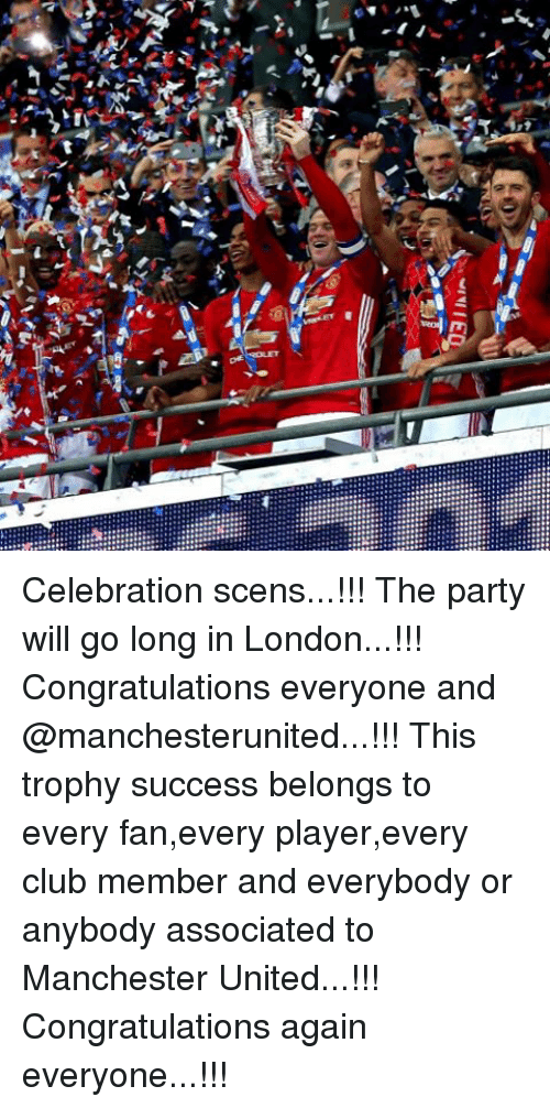 Memes, Manchester United, and Congratulations: ナ  airs  .r》 Celebration scens...!!! The party will go long in London...!!! Congratulations everyone and @manchesterunited...!!! This trophy success belongs to every fan,every player,every club member and everybody or anybody associated to Manchester United...!!! Congratulations again everyone...!!!