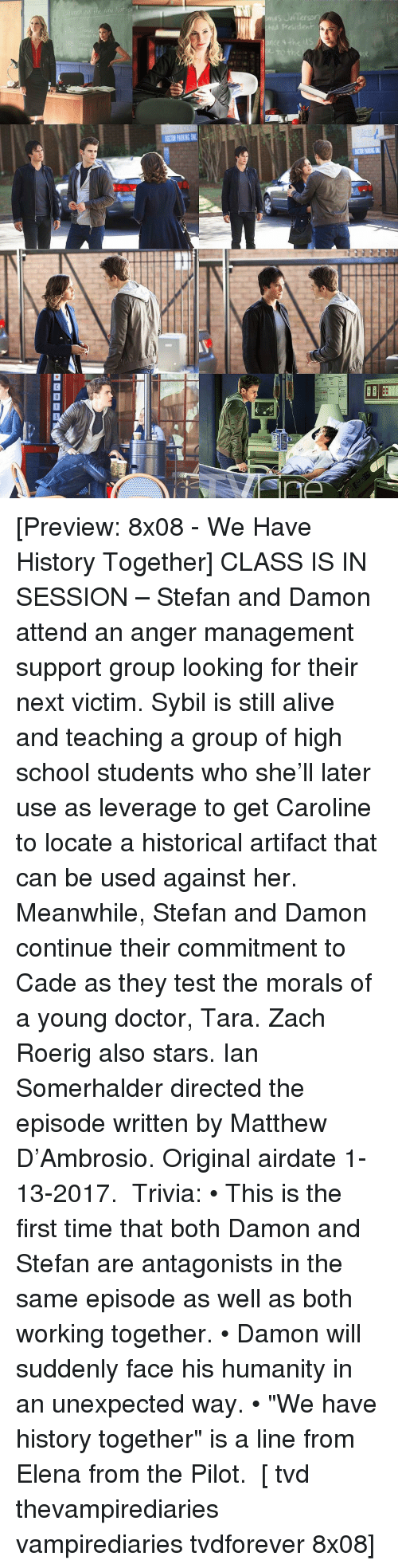 """Anger Management: ーーーラRE illm  DOORPASEN [Preview: 8x08 - We Have History Together] CLASS IS IN SESSION – Stefan and Damon attend an anger management support group looking for their next victim. Sybil is still alive and teaching a group of high school students who she'll later use as leverage to get Caroline to locate a historical artifact that can be used against her. Meanwhile, Stefan and Damon continue their commitment to Cade as they test the morals of a young doctor, Tara. Zach Roerig also stars. Ian Somerhalder directed the episode written by Matthew D'Ambrosio. Original airdate 1-13-2017. ⠀ Trivia: • This is the first time that both Damon and Stefan are antagonists in the same episode as well as both working together. • Damon will suddenly face his humanity in an unexpected way. • """"We have history together"""" is a line from Elena from the Pilot. ⠀ [ tvd thevampirediaries vampirediaries tvdforever 8x08]"""
