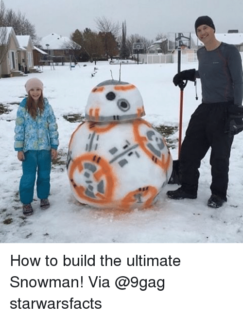 snowmans: 七 How to build the ultimate Snowman! Via @9gag starwarsfacts