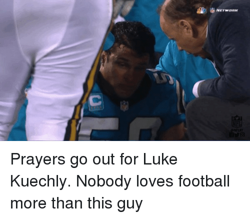 kuechly: 业 直werwaaar  NETWORK  @hFLAT Prayers go out for Luke Kuechly. Nobody loves football more than this guy