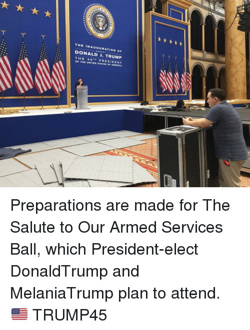 Inauguration Of Donald Trump: 丫丫丫  THE INAUGURATION OF  DONALD』, TRUMP  THE 45TH PRESIDENT  OF THE UNITED STATES OF AMERICA Preparations are made for The Salute to Our Armed Services Ball, which President-elect DonaldTrump and MelaniaTrump plan to attend. 🇺🇸 TRUMP45