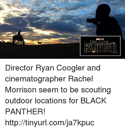 cinematographer: 剛LACK Director Ryan Coogler and cinematographer Rachel Morrison seem to be scouting outdoor locations for BLACK PANTHER!  http://tinyurl.com/ja7kpuc