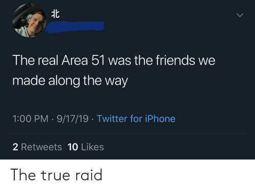 Friends, Iphone, and Reddit: 北  The real Area 51 was the friends we  made along the way  1:00 PM 9/17/19 Twitter for iPhone  2 Retweets 10 Likes The true raid