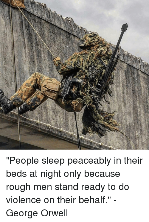 "Memes, Rough, and George Orwell: 愈 ""People sleep peaceably in their beds at night only because rough men stand ready to do violence on their behalf."" - George Orwell"