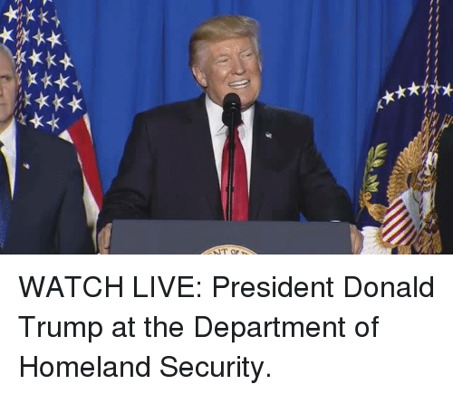 Memes, The Departed, and Homeland: 材料  ス★★★★  ★★★女 WATCH LIVE: President Donald Trump  at the Department of Homeland Security.