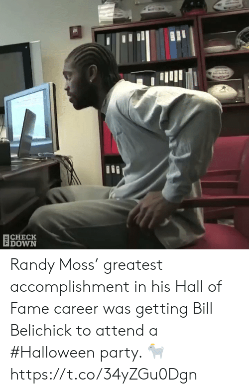 fame: 目CHECK  DOWN Randy Moss' greatest accomplishment in his Hall of Fame career was getting Bill Belichick to attend a #Halloween party. 🐐  https://t.co/34yZGu0Dgn