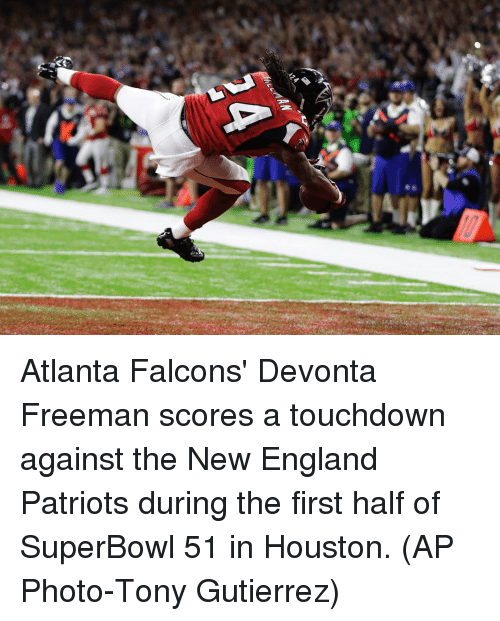 Memes, New England Patriots, and 🤖: 蜃 Atlanta Falcons' Devonta Freeman scores a touchdown against the New England Patriots during the first half of SuperBowl 51 in Houston. (AP Photo-Tony Gutierrez)