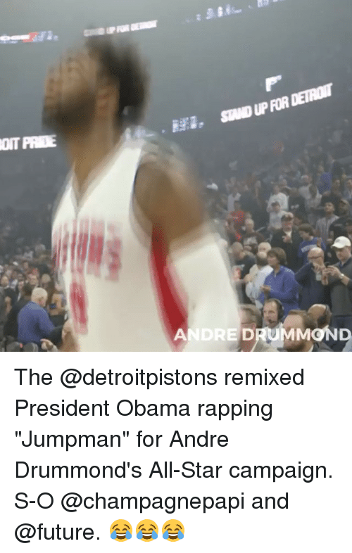 "All Star, Detroit, and Future: 觩3. SIND UP FOR DETROIT  OTPRIE  ANDRE  DRUMMOND The @detroitpistons remixed President Obama rapping ""Jumpman"" for Andre Drummond's All-Star campaign. S-O @champagnepapi and @future. 😂😂😂"