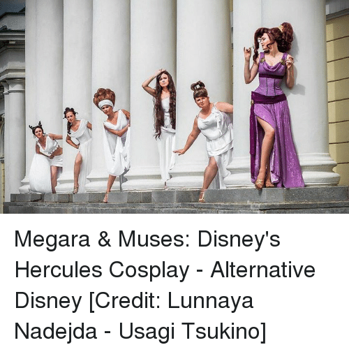 mused: 뺀 Megara & Muses: Disney's Hercules Cosplay - Alternative Disney  [Credit: Lunnaya Nadejda - Usagi Tsukino]