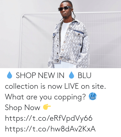 what are: 💧 SHOP NEW IN 💧  BLU collection is now LIVE on site. What are you copping? 🥶  Shop Now 👉 https://t.co/eRfVpdVy66 https://t.co/hw8dAv2KxA