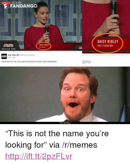 """Memedroid: 0 0 18 164  FANDANGO  DAISY RIDLEY  REY KENOBI  GAIST RIDLET  CELEREATION  ver  Watch ive as The Last Jedi is introduced at Star Wars Ceiebration  gora  Clein I Memedroid <p>&ldquo;This is not the name you&rsquo;re looking for&rdquo; via /r/memes <a href=""""http://ift.tt/2pzFLvr"""">http://ift.tt/2pzFLvr</a></p>"""