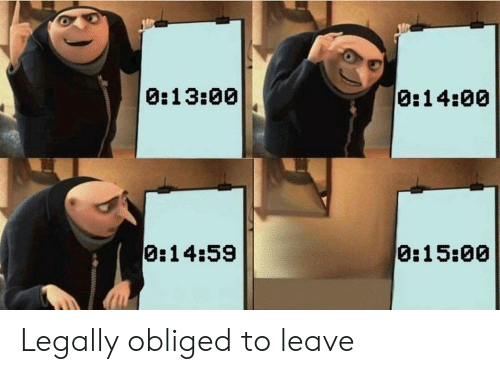 obliged: 0:13:00  0:14:00  0:14:59  0:15:00 Legally obliged to leave