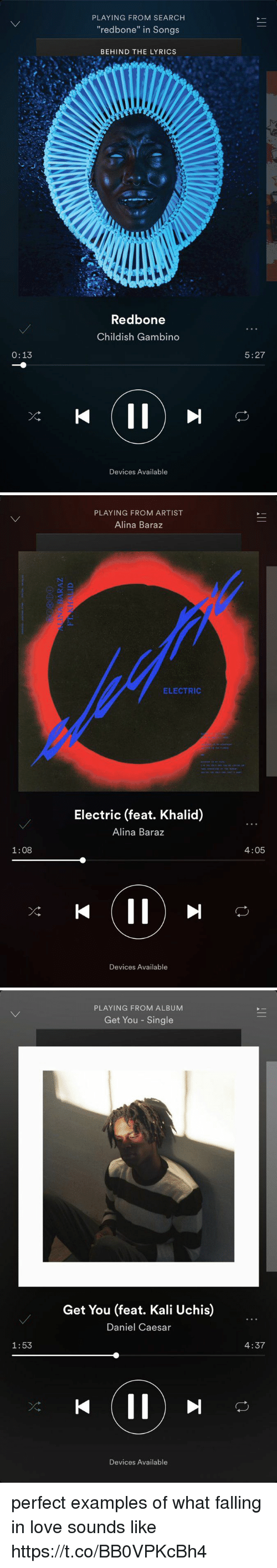 "Childish Gambino, Funny, and Love: 0:13  PLAYING FROM SEARCH  ""redbone"" in Songs  BEHIND THE LYRICS  Redbone  Childish Gambino  Devices Available  5:27   1:08  PLAYING FROM ARTIST  Alina Baraz  ELECTRIC  Electric (feat. Khalid)  Alina Baraz  Devices Available  4:05   1:53  PLAYING FROM ALBUM  Get You Single  Get You (feat. Kali Uchis)  Daniel Caesar  Devices Available  4:37 perfect examples of what falling in love sounds like https://t.co/BB0VPKcBh4"