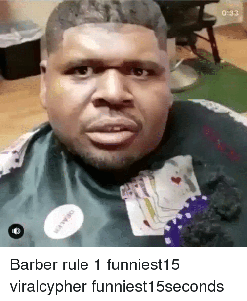 Barber, Funny, and Rule: 0:33 Barber rule 1 funniest15 viralcypher funniest15seconds