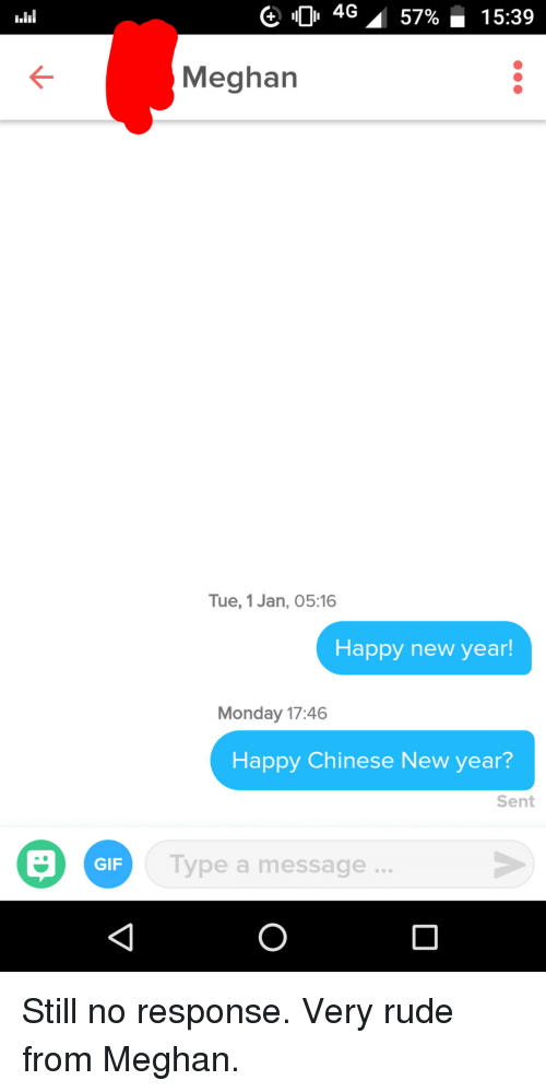 Gif, New Year's, and Rude: 0 4G  57%-15:39  Meghan  Tue, 1 Jan, 05:16  Happy new year!  Monday 17:46  Happy Chinese New year?  Sent  Type a message.  GIF Still no response. Very rude from Meghan.