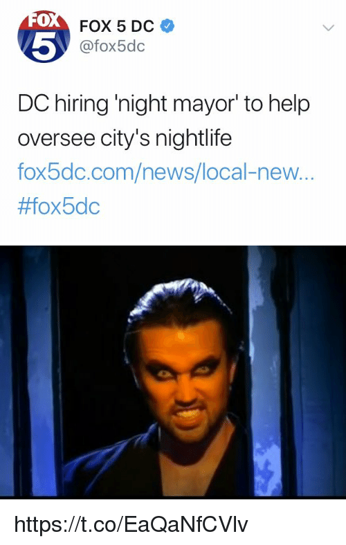 Memes, News, and Help: 0  5  FOX 5 DC  @fox5dc  DC hiring 'night mayor' to help  oversee city's nightlife  fox5dc.com/news/local-ne...  #fox 5dc https://t.co/EaQaNfCVlv