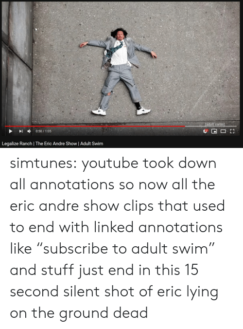 """Tumblr, youtube.com, and Adult Swim: +  0:50 / 1 :05  Legalize Ranch 