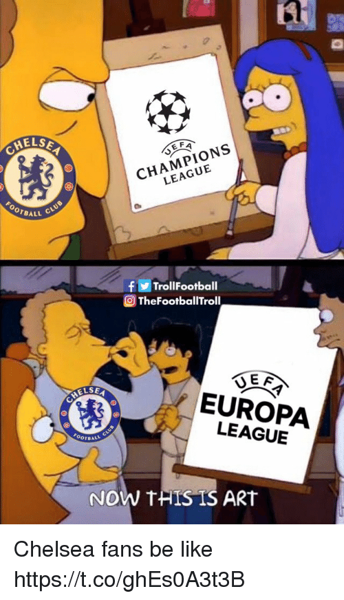 Be Like, Chelsea, and Memes: 0  CHELS  CHAMPIONS  LEAGUE  OOTBALL  f  TrollFootba  ll  TheFootballTroll  ELSE  EUROPA  LEAGUE  OOTBAL  NOW THISIS ART Chelsea fans be like https://t.co/ghEs0A3t3B