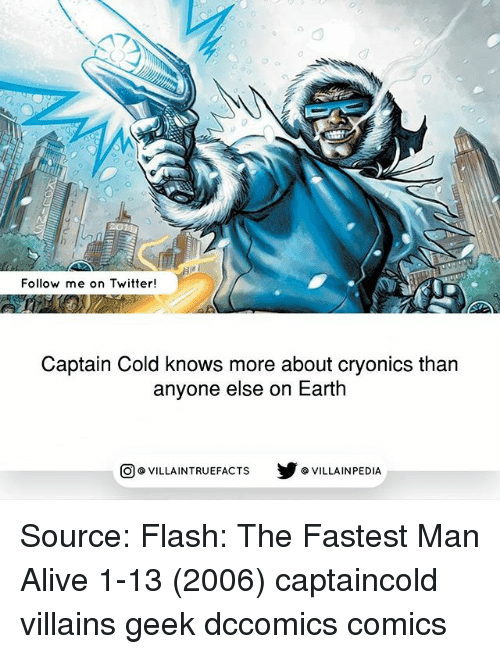 Alive, Memes, and Twitter: 0  Follow me on Twitter!  Captain Cold knows more about cryonics than  anyone else on Earth  回@VILLA IN TRUEFACTS  步@VILLA IN PEDI Source: Flash: The Fastest Man Alive 1-13 (2006) captaincold villains geek dccomics comics