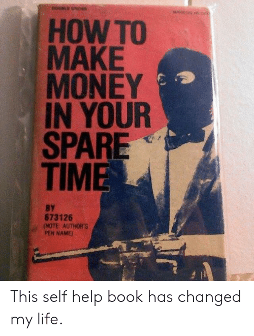 Authors: 0  HOW TO  MAKE  MONEY  IN YOUR  SPARE  TIME  BY  673126  (NOTE: AUTHOR'S  PEN NAME) This self help book has changed my life.
