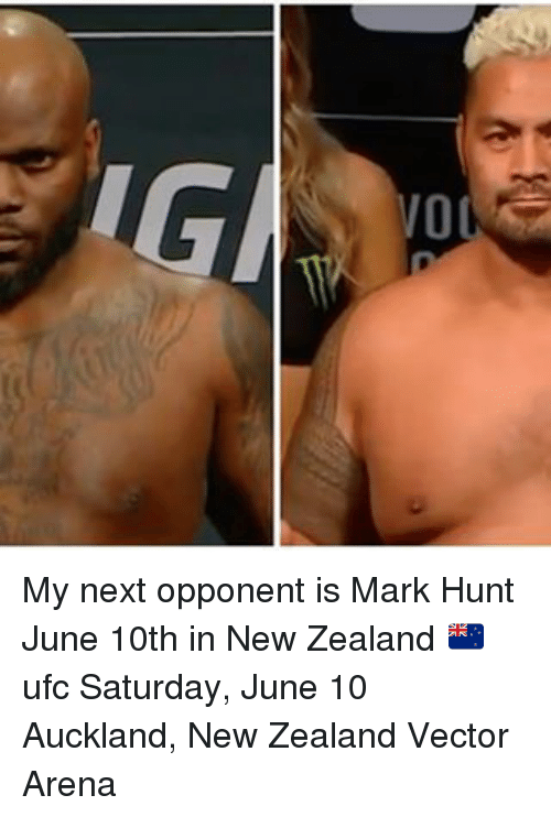 Memes, 🤖, and Next: 0 My next opponent is Mark Hunt June 10th in New Zealand 🇳🇿 ufc Saturday, June 10 Auckland, New Zealand Vector Arena