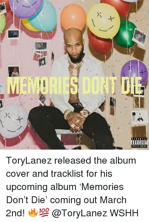 Memes, Parental Advisory, and Wshh: 0  PARENTAL  ADVISORY  EIPLICIT CONTENT ToryLanez released the album cover and tracklist for his upcoming album 'Memories Don't Die' coming out March 2nd! 🔥💯 @ToryLanez WSHH