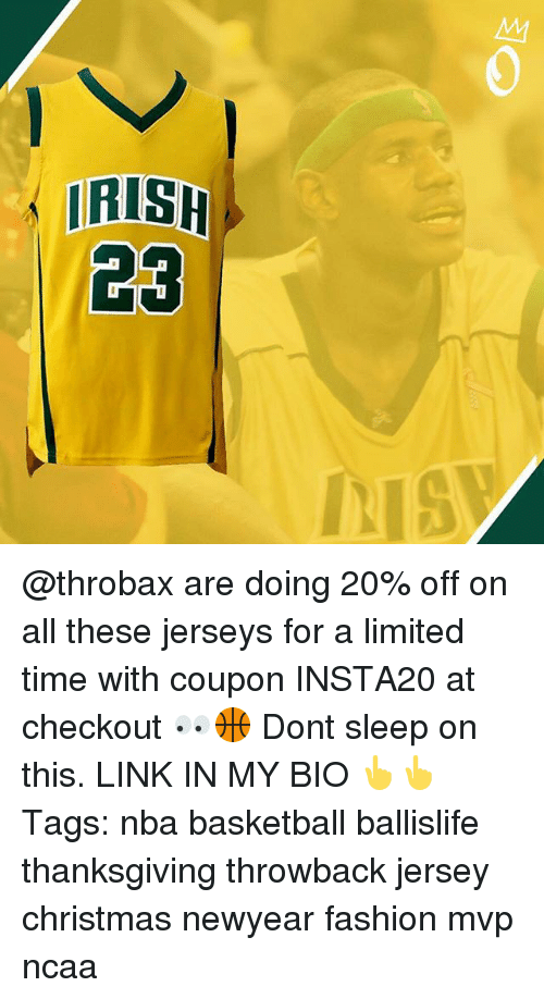 Basketball, Christmas, and Fashion: 0  RISH  /23 @throbax are doing 20% off on all these jerseys for a limited time with coupon INSTA20 at checkout 👀🏀 Dont sleep on this. LINK IN MY BIO 👆👆 Tags: nba basketball ballislife thanksgiving throwback jersey christmas newyear fashion mvp ncaa