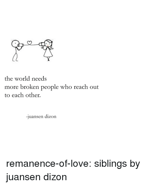 Love, Target, and Tumblr: 0  the world needs  more broken people who reach out  to each other.  -juansen dizon remanence-of-love:  siblings by juansen dizon