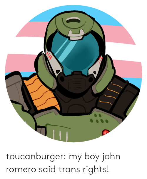 Tumblr, Blog, and Boy: (0) toucanburger:  my boy john romero said trans rights!