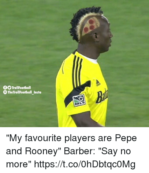 """Barber, Memes, and Say No More: 0 TrollFootball  TheTrollFootball Insta  MLS """"My favourite players are Pepe and Rooney""""  Barber: """"Say no more"""" https://t.co/0hDbtqc0Mg"""