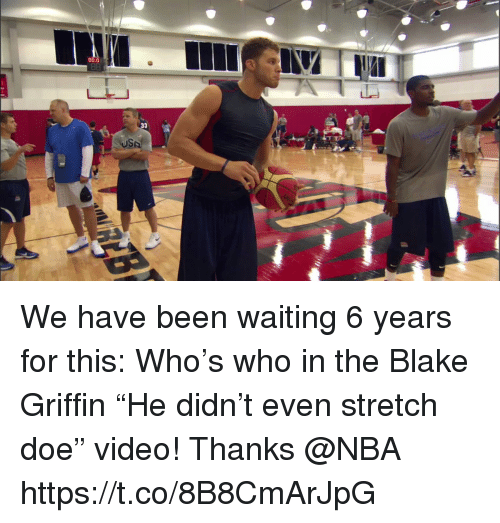 "Blake Griffin, Doe, and Memes: 00.0  8  USA We have been waiting 6 years for this: Who's who in the Blake Griffin ""He didn't even stretch doe"" video!   Thanks @NBA  https://t.co/8B8CmArJpG"