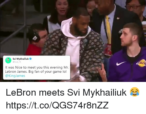 LeBron James, Lol, and Memes: 00. Svi Mykhailiuk  It was Nice to meet you this evening Mr.  Lebron James. Big fan of your game lol  @KingJames LeBron meets Svi Mykhailiuk 😂 https://t.co/QGS74r8nZZ