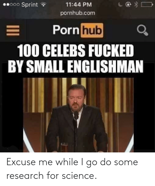 Research: 00000 Sprint a  11:44 PM  pornhub.com  Porn hub  100 CELEBS FUCKED  BY SMALL ENGLISHMAN Excuse me while I go do some research for science.
