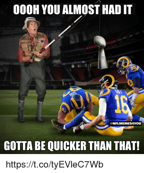 Patriotic, You, and You Almost Had It: 000H YOU ALMOST HAD IT  PATRIOTS  9  @NFLMEMESAYOU  GOTTA BE QUICKER THAN THAT! https://t.co/tyEVleC7Wb
