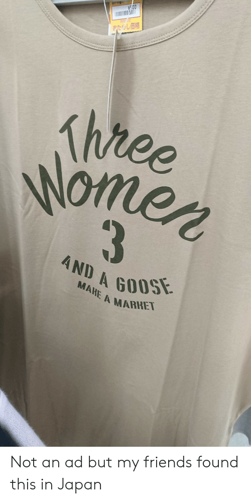 Friends, Japan, and Three: 00A  おたりし価格  Three  Nomen  AND A GOOSE  MAHE A MARKET Not an ad but my friends found this in Japan