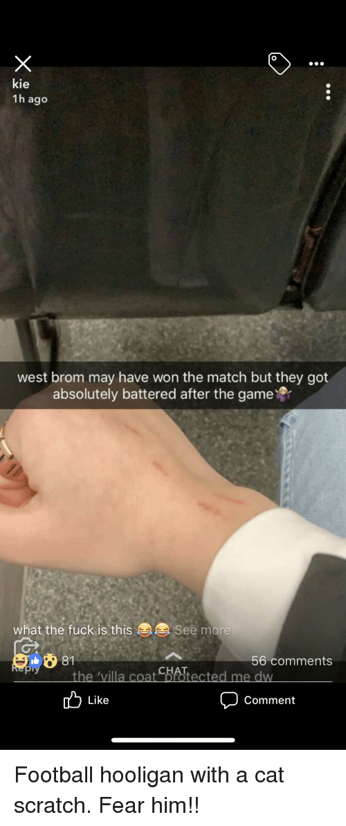 Football, The Game, and Fuck: 00O  kie  1h ago  west brom may have won the match but they got  absolutely battered after the game  what the fuck is this  See more  8 81  56 comments  S K  the 'villa coat Mtected me dw  Like  Comment