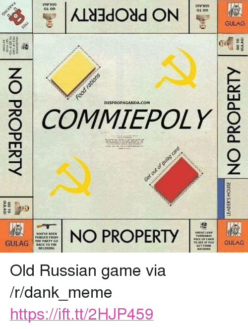 "gulag: 01 05  01 09  GULAG  DISPROPAGANDA.COM  COMMIEPOLY  YOU'VE BEEN  PURGED FROM  THE PARTY GO  BACK TO THE  NO PROPERTY  GREAT LEAP  FORWARD  PICK UP CARD  TO SEE IF YOU  GET FOOD  RATİ ONS  GULAG C  STT DGULAG <p>Old Russian game via /r/dank_meme <a href=""https://ift.tt/2HJP459"">https://ift.tt/2HJP459</a></p>"