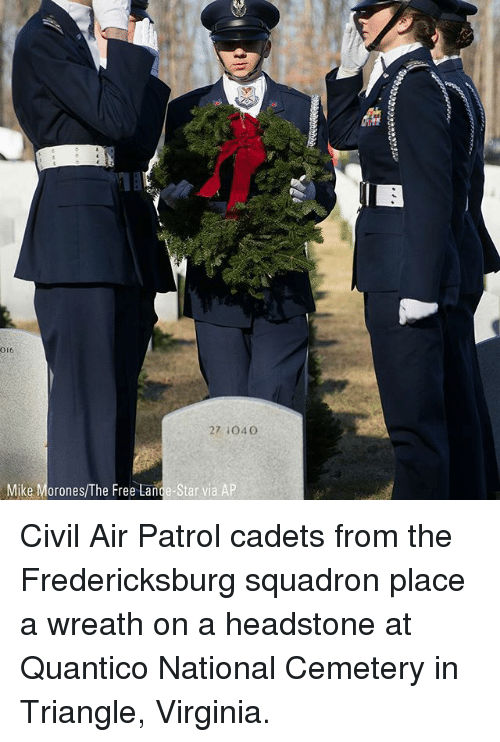Memes, Free, and Star: 016  27 1040  Mike Morones/The Free Lande-Star via AP Civil Air Patrol cadets from the Fredericksburg squadron place a wreath on a headstone at Quantico National Cemetery in Triangle, Virginia.