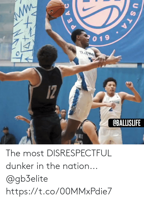 Nation: 019  TEASTHO  12  OBALLISLIFE  MT  PEAC  STA. The most DISRESPECTFUL dunker in the nation... @gb3elite https://t.co/00MMxPdie7