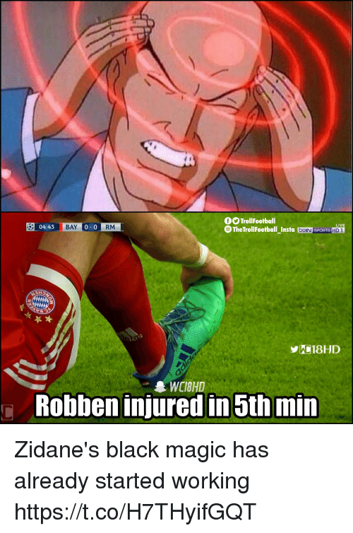 Memes, Sports, and Black: 04:43  TrollFootball  heTrollFootball Insta beN SPORTS HD  BAY  LIVE  0-0  RM  зн  WCIBHD  Robben injured in 5th min Zidane's black magic has already started working https://t.co/H7THyifGQT