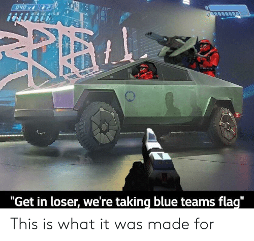 "flag: 040x  ""Get in loser, we're taking blue teams flag"" This is what it was made for"