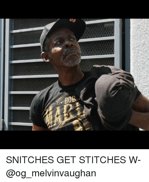 Memes, Stitches, and 🤖: 08 SNITCHES GET STITCHES W- @og_melvinvaughan