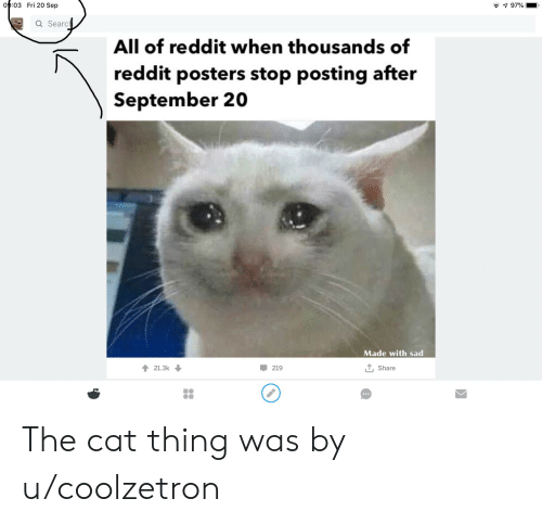 Reddit, Search, and Dank Memes: 09:03 Fri 20 Sep  97%  Q Search  All of reddit when thousands of  reddit posters stop posting after  September 20  Made with sad  TShare  21.3k  219 The cat thing was by u/coolzetron