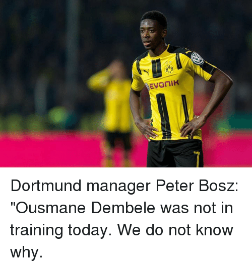 """Memes, Today, and 🤖: 09 Dortmund manager Peter Bosz: """"Ousmane Dembele was not in training today. We do not know why."""