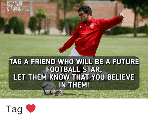 Football, Future, and Memes: 0982  TAG A FRIEND WHO WILL BE A FUTURE  FOOTBALL STAR,  LET THEM KNOW THAT YOU BELIEVE  IN THEM! Tag ❤️