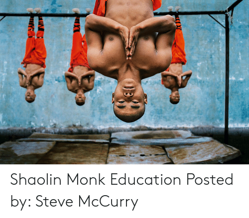 Monk, Education, and Shaolin: 0B  THYS Shaolin Monk Education Posted by: Steve McCurry