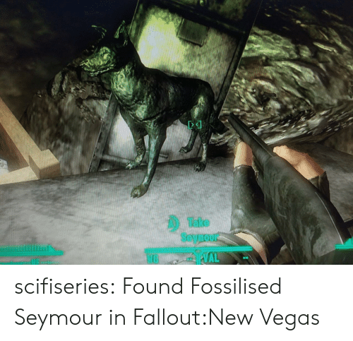Las Vegas: 0eke  Seyrour  WAL scifiseries:  Found Fossilised Seymour in Fallout:New Vegas